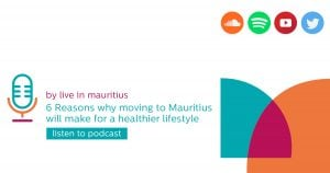6 Reasons Why Moving to Mauritius will make for a healthier lifestyle - Live in Mauritius - Podcast 2019 Moving to Mauritius